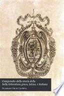 Compendio della storia della bella letteratura greca, latina, e italiana