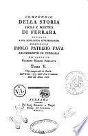 Compendio della storia sacra e politica di Ferrara dedicato a ... Paolo Patrizio Fava ... dall'abate Giuseppe Manini Ferranti tomo primo [-6.]