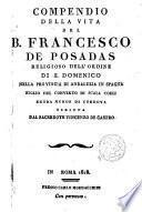 Compendio della vita del B. Francesco de Posadas ..