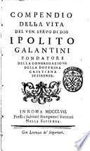 Compendio della vita del ven. servo di Dio Ipolito Galantini fondatore della congregazione della dottrina cristiana in Firenze