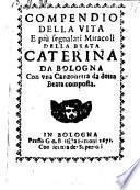 Compendio della vita e miracoli della beata Caterina da Bologna con una canzonetta da detta beata composta