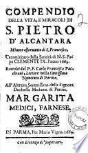Compendio della vita, e miracoli di S. Pietro D'Alcantara ... Raccolti dal p. f. Carlo Francesco Pacchioni ... All'altezza serenissima della signora duchessa madama di Parma, Margherita Medici, Farnese