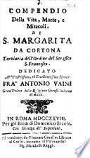 Compendio della vita, morte, e miracoli. di S. Margarita da Cortona terziaria dell'Ordine del serafico S. Francesco..