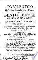 Compendio Della Vita, Virtu, Martirio e Miracoli Del Beato Fedele Da Sigmaringa Svevo De' Minori di S. Francesco Capuccini ...