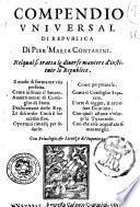 Compendio vniuersal di republica di Pier' Maria Contarini. Nel qual si tratta le diuerse maniere d'instituir le republice ..