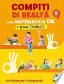 Compiti di realtà 5. Con matematica ok + prove INVALSI. Per la Scuola elementare