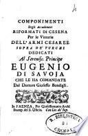 Componimenti degli Accademici Riformati di Cesena per le vittorie dell'armi cesaree sopra de' Turchi dedicati al sereniss. principe Eugenio di Savoia che le ha comandate dal dottore Gioseffo Bondigli