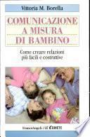 Comunicazione a misura di bambino. Come creare relazioni più facili e costruttive