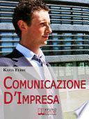 Comunicazione d'impresa. Come Costruire una Solida Identità Aziendale e Comunicarla all'Esterno e all'Interno. (Ebook Italiano - Anteprima Gratis)