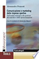 Comunicazione e marketing delle imprese sportive. Dall'analisi strategica alla gestione del marchio e delle sponsorizzazioni