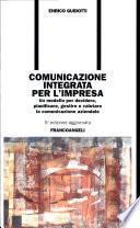 Comunicazione integrata per l'impresa. Un modello per decidere, pianificare, gestire e valutare la comunicazione aziendale