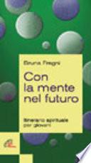 Con la mente nel futuro. Itinerario spirituale per i giovani