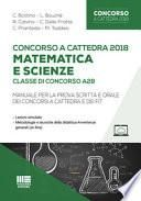 Concorso a cattedra 2018. Matematica e scienze. Classe di concorso A28. Manuale per la prova scritta e orale dei concorsi a cattedra e dei FIT