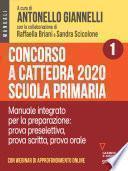 Concorso a cattedra 2020 Scuola primaria – Volume 1. Manuale integrato per la preparazione: prova preselettiva, prova scritta, prova orale