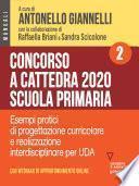 Concorso a cattedra 2020. Scuola primaria – Volume 2. Esercizi pratici di progettazione curriculare e realizzazione interdisciplinare per UDA