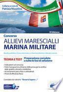 Concorso Allievi Marescialli. Marina Militare. Teoria e test per la preparazione a tutte le fasi di concorso