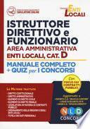 Concorso per istruttore direttivo e funzionario enti locali area amministrativa. Categoria D. Manuale completo + quiz per la preparazione al concorso