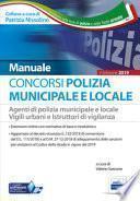 Concorso Polizia municipale. Agenti di polizia e locale e istruttori di vigilanza. Manuale completo per le prove d'esame
