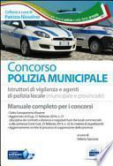 Concorso polizia municipale. Manuale per i concorsi a istruttori di vigilanza e agenti di polizia locale (municipale e provinciale)