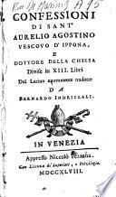Confessioni di sant'Aurelio Agostino vescovo d'Ippona, e dottore della chiesa divise in 13. libri dal latino nuovamente tradotte da Bernardo Indrizzali