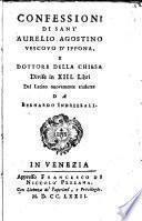 Confessioni di Sant'Aurelio Agostino vescovo d'Ipponia, e dottore della chiesa divise in 13. libri dal latino nuovamente tradotte da Bernardo Indrizzali