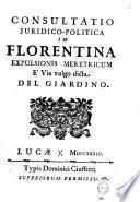 Consultatio juridico-politica in Florentina expulsionis meretricum e' via vulgo dicta Del Giardino