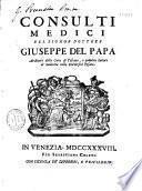 Consulti medici del signor dottore Giuseppe Del Papa