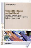 Contabilità e bilanci negli enti locali. Contabilità finanziaria, bilanci, programmazione e controllo di gestione, revisione, bilancio sociale