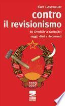 Contro il revisionismo da Chruscev a Gorbacev. Saggi, diari e documenti