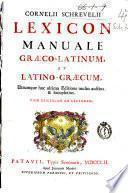 Cornelii Schrevelii Lexicon manuale graeco-latinum, et latino-graecum, utrumque hac ultima editione multo auctius, & locupletius