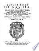 Corona reale di Savoia, o sia, Relatione delle provincie, e titoli ad essa appartenenti, ristampata secondo l'ed. degli anni 1655 e 1657