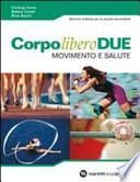 Corpo libero due. Movimento e salute. Con espansione online. Per la Scuole media. Con CD Audio. Con DVD-ROM