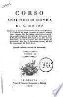 Corso analitico di chimica di G. Mojon professore di Chimica Farmaceutica nelle Scuole di Medicina e di Farmacia dell'Imper. Università di Genova ... Tomo 1. 2