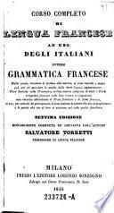 Corso completo di linqua francese ad uso degli Italiani ovvero Grammatica Francese. 7. ed. ... corr. ed ampl