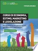 Corso di economia, estimo, marketing e legislazione. Per gli Ist. tecnici indirizzo agraria, agroalimentare e agroindustria