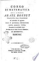 Corso di matematica del signor abate Bossut tradotto dal francese ed arricchito di aggiunte dal p. Andrea Mozzoni ... Volume primo [-secondo]