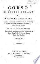 Corso di studio legale di D. Loreto Apruzzese ... contenente un comento alla prima parte delle leggi civili per lo Regno delle due Sicilie. Tomo primo -nono