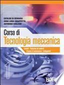 Corso di tecnologia meccanica. Per gli Ist. tecnici industriali