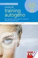 Corso di training autogeno. Per superare ansia, attacchi di panico, disturbi psicosomatici