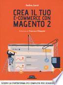 Crea il tuo e-commerce con Magento 2. Scopri la piattaforma più completa per vendere online