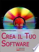 Crea il Tuo Software. Imparare a Programmare e a Realizzare Software con i più Grandi Linguaggi di Programmazione. (Ebook Italiano - Anteprima Gratis)