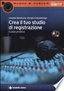 Crea il tuo studio di registrazione. Guida pratica. Con CD-ROM