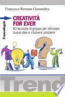 Creatività for ever. 60 tecniche di gruppo per stimolare nuove idee e risolvere problemi
