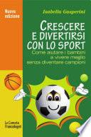 Crescere e divertirsi con lo sport. Come aiutare i bambini a vivere meglio senza diventare campioni