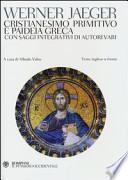 Cristianesimo primitivo e paideia greca. Con saggi integrativi di autori vari. Testo inglese a fronte