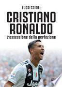 Cristiano Ronaldo. L'ossessione della perfezione