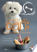 Cucina da... cani. Ricette da vero gourmet