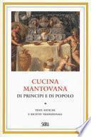 Cucina mantovana di principi e di popolo. Testi antichi e ricette tradizionali