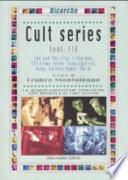 Cult series: Sex and the city. I Soprano. CSI Crime scene investigation. Alias. Six feet under. The OC