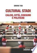 Cultural stadi. Calcio, città, consumi e politiche